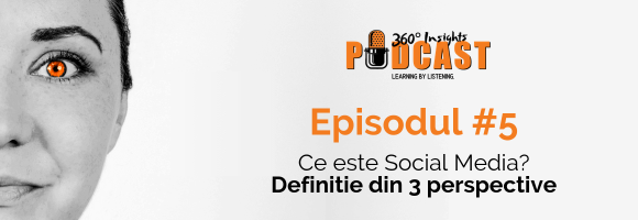 360 Insights Podcast - Episodul 5 - definitia social media