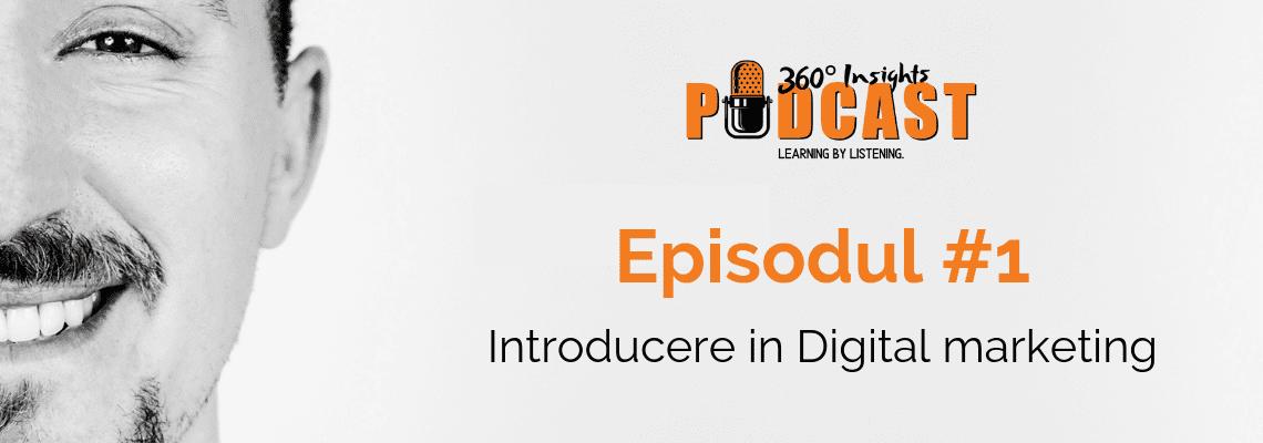 360 insights podcast - digital marketing - Episodul #1